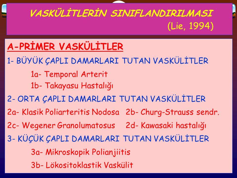 VASKÜLİTLERİN SINIFLANDIRILMASI (Lie, 1994) A-PRİMER VASKÜLİTLER 1- BÜYÜK ÇAPLI DAMARLARI TUTAN VASKÜLİTLER 1a- Temporal Arterit 1b- Takayasu Hastalığ