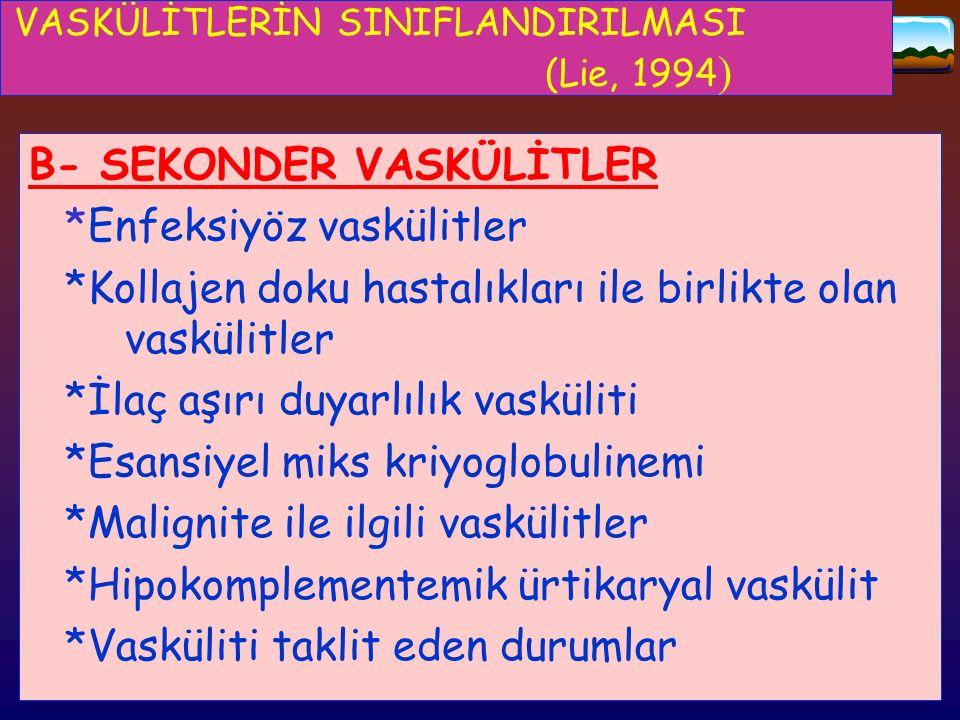 VASKÜLİTLERİN SINIFLANDIRILMASI (Lie, 1994 ) B- SEKONDER VASKÜLİTLER *Enfeksiyöz vaskülitler *Kollajen doku hastalıkları ile birlikte olan vaskülitler