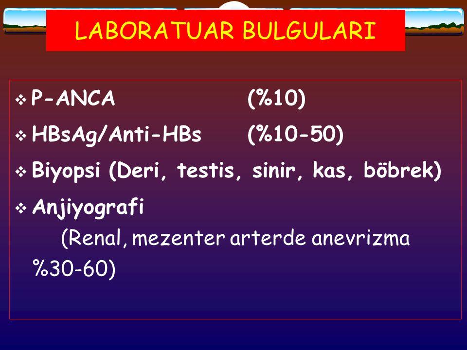 LABORATUAR BULGULARI  P-ANCA (%10)  HBsAg/Anti-HBs (%10-50)  Biyopsi (Deri, testis, sinir, kas, böbrek)  Anjiyografi (Renal, mezenter arterde anev