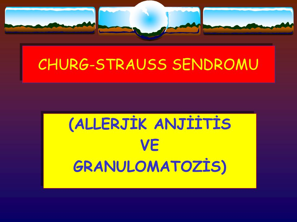CHURG-STRAUSS SENDROMU (ALLERJİK ANJİİTİS VE GRANULOMATOZİS) (ALLERJİK ANJİİTİS VE GRANULOMATOZİS)
