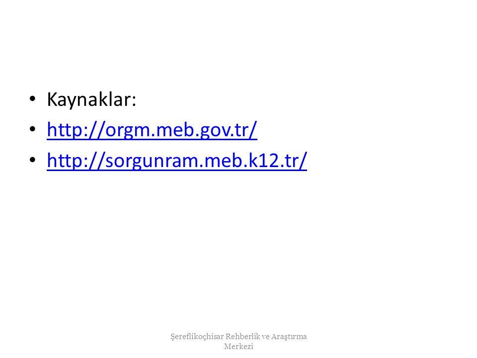 Kaynaklar: http://orgm.meb.gov.tr/ http://sorgunram.meb.k12.tr/ Şereflikoçhisar Rehberlik ve Araştırma Merkezi