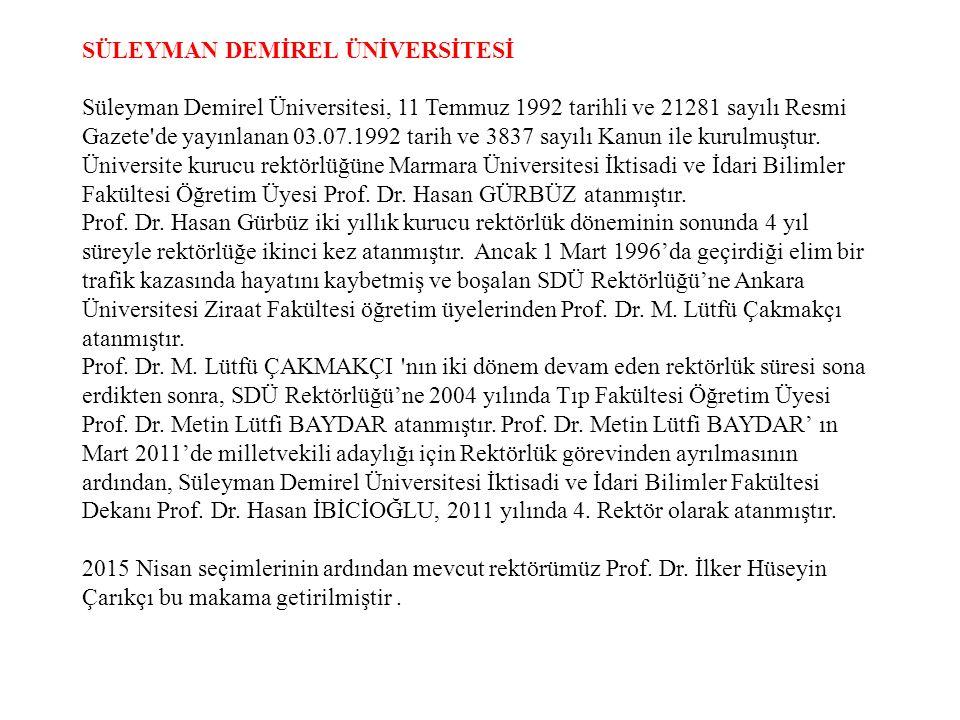 SÜLEYMAN DEMİREL ÜNİVERSİTESİ Süleyman Demirel Üniversitesi, 11 Temmuz 1992 tarihli ve 21281 sayılı Resmi Gazete de yayınlanan 03.07.1992 tarih ve 3837 sayılı Kanun ile kurulmuştur.