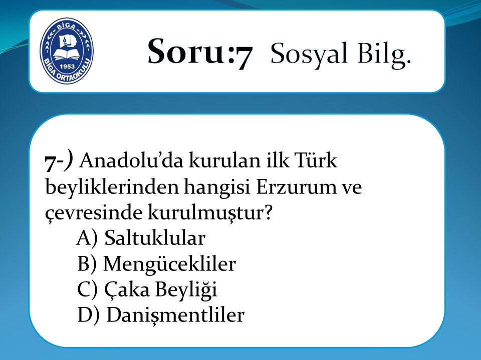 7-) Anadolu'da kurulan ilk Türk beyliklerinden hangisi Erzurum ve çevresinde kurulmuştur.