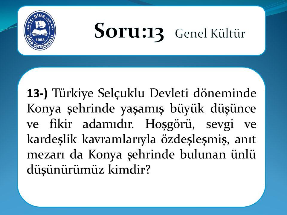 13-) Türkiye Selçuklu Devleti döneminde Konya şehrinde yaşamış büyük düşünce ve fikir adamıdır.