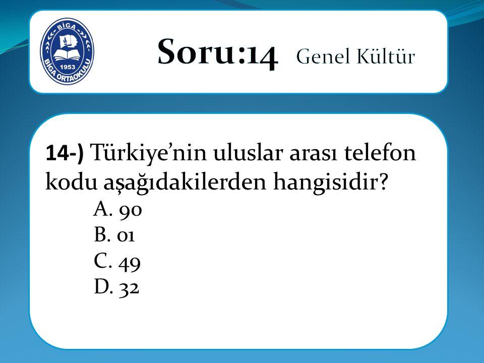 14-) Türkiye'nin uluslar arası telefon kodu aşağıdakilerden hangisidir A. 90 B. 01 C. 49 D. 32