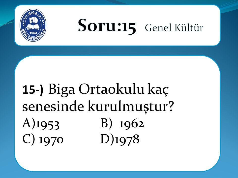 15-) Biga Ortaokulu kaç senesinde kurulmuştur A)1953 B) 1962 C) 1970 D)1978