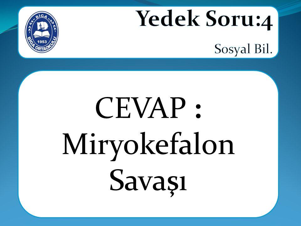 CEVAP : Miryokefalon Savaşı