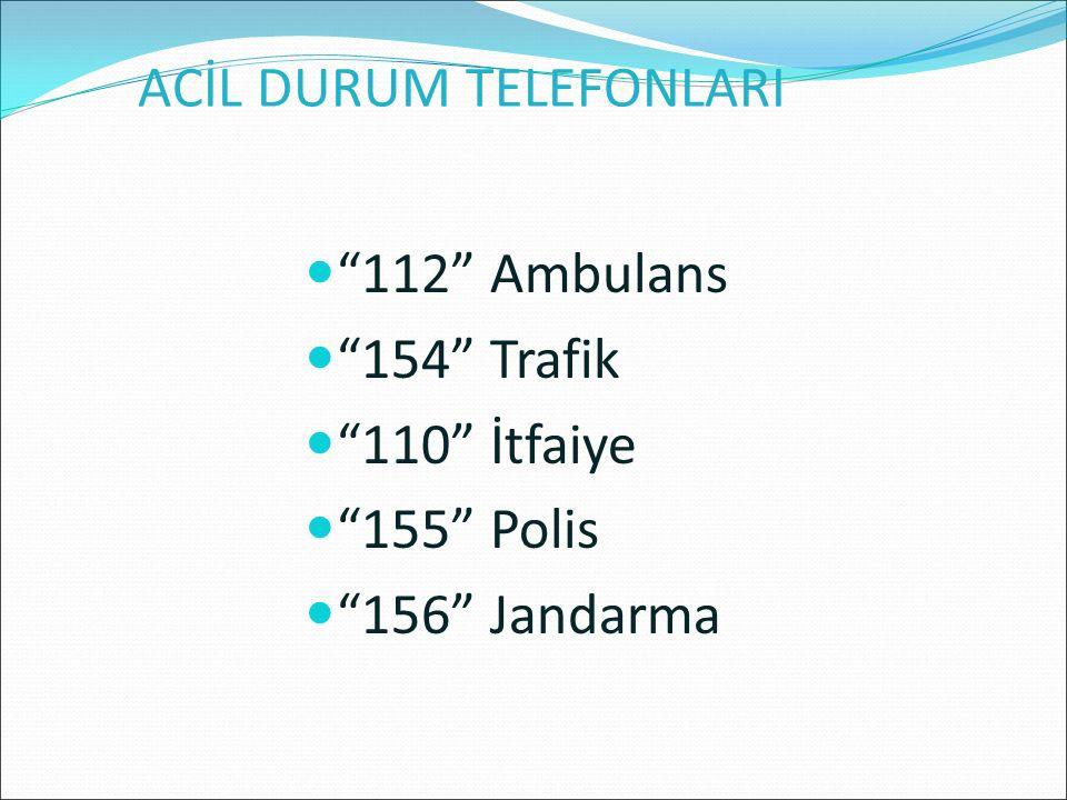 "ACİL DURUM TELEFONLARI ""112"" Ambulans ""154"" Trafik ""110"" İtfaiye ""155"" Polis ""156"" Jandarma"