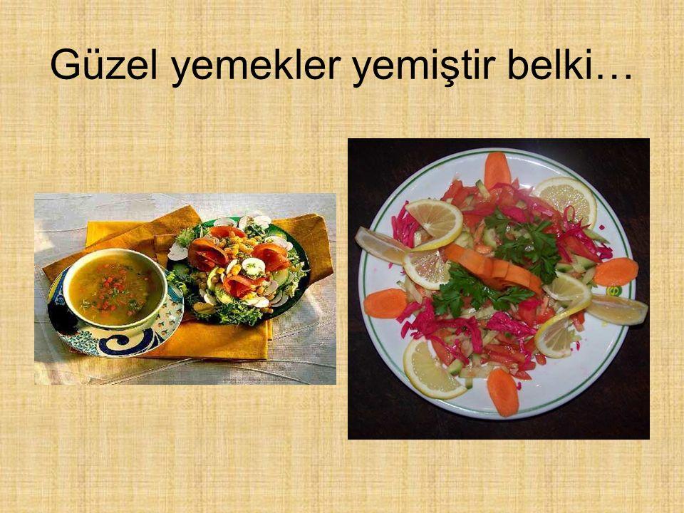 Güzel yemekler yemiştir belki…