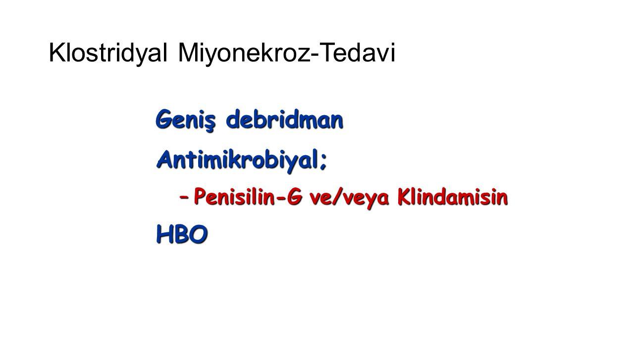 Klostridyal Miyonekroz-Tedavi Geniş debridman Antimikrobiyal; –Penisilin-G ve/veya Klindamisin HBO