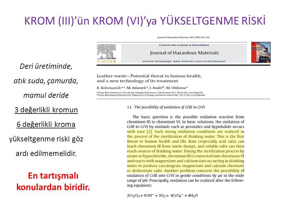KROM (III)'ün KROM (VI)'ya YÜKSELTGENME RİSKİ Deri üretiminde, atık suda, çamurda, mamul deride 3 değerlikli kromun 6 değerlikli kroma yükseltgenme ri