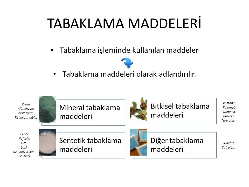TABAKLAMA MADDELERİ Tabaklama işleminde kullanılan maddeler Tabaklama maddeleri olarak adlandırılır. Mineral tabaklama maddeleri Bitkisel tabaklama ma