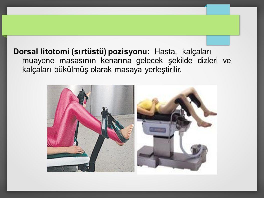 Dorsal litotomi (sırtüstü) pozisyonu: Hasta, kalçaları muayene masasının kenarına gelecek şekilde dizleri ve kalçaları bükülmüş olarak masaya yerleşti