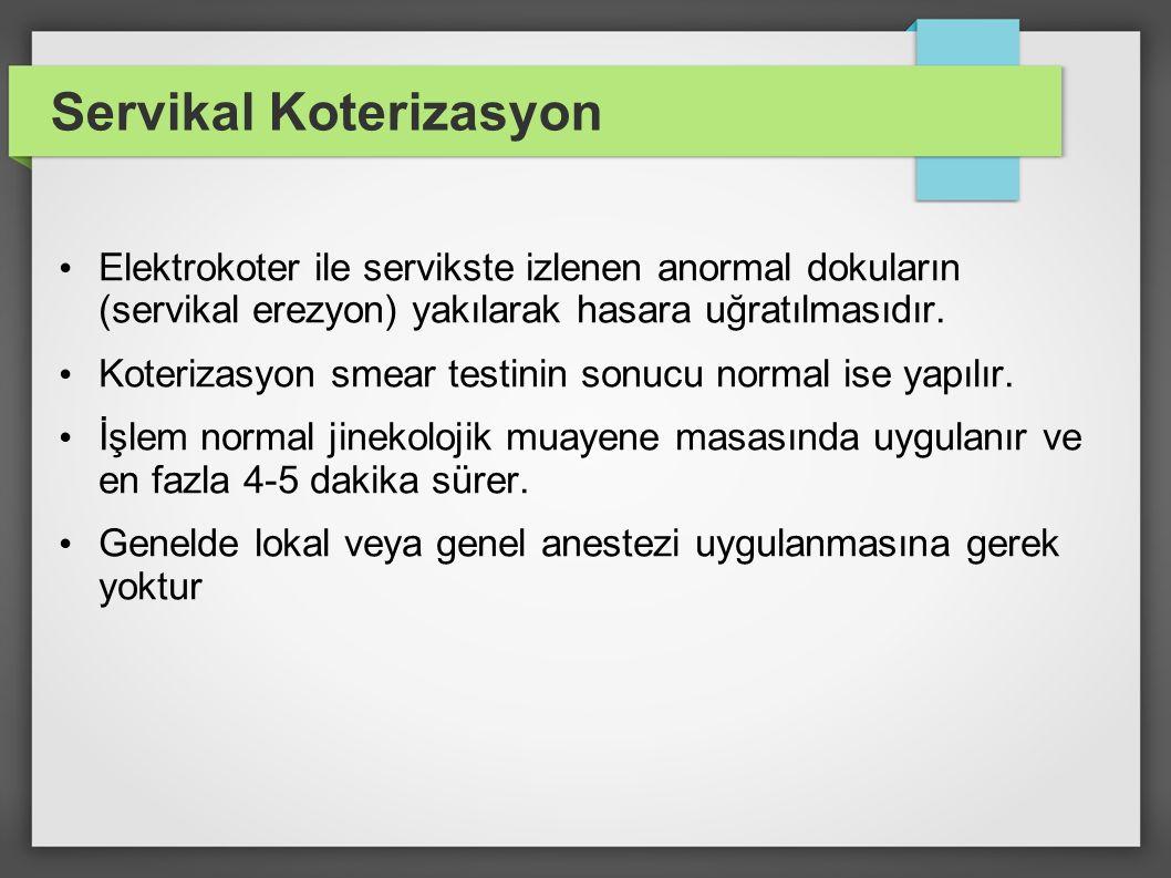 Servikal Koterizasyon Elektrokoter ile servikste izlenen anormal dokuların (servikal erezyon) yakılarak hasara uğratılmasıdır. Koterizasyon smear test