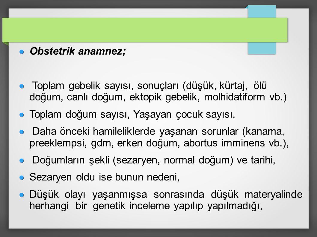 Obstetrik anamnez; Toplam gebelik sayısı, sonuçları (düşük, kürtaj, ölü doğum, canlı doğum, ektopik gebelik, molhidatiform vb.) Toplam doğum sayısı, Y