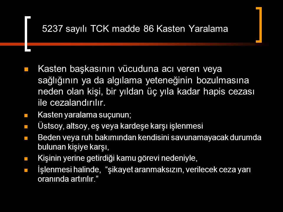 5237 sayılı TCK madde 86 Kasten Yaralama Kasten başkasının vücuduna acı veren veya sağlığının ya da algılama yeteneğinin bozulmasına neden olan kişi, bir yıldan üç yıla kadar hapis cezası ile cezalandırılır.