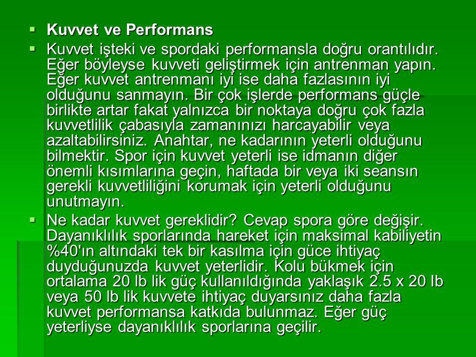  Kuvvet ve Performans  Kuvvet işteki ve spordaki performansla doğru orantılıdır. Eğer böyleyse kuvveti geliştirmek için antrenman yapın. Eğer kuvvet