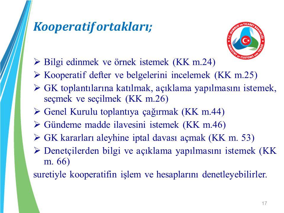Kooperatif ortakları;  Bilgi edinmek ve örnek istemek (KK m.24)  Kooperatif defter ve belgelerini incelemek (KK m.25)  GK toplantılarına katılmak,