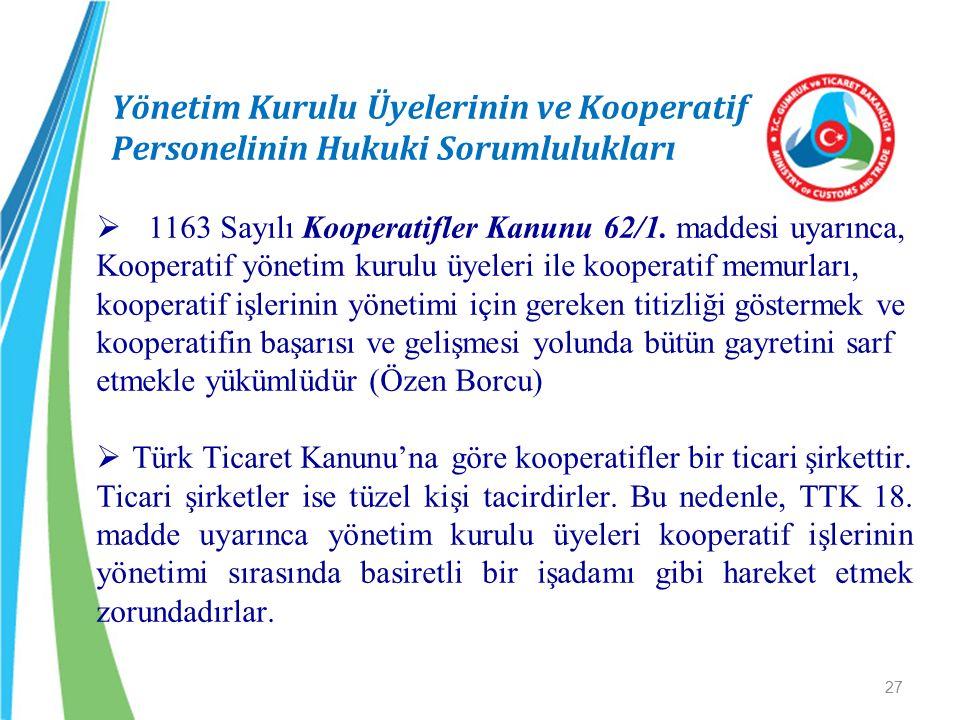 Yönetim Kurulu Üyelerinin ve Kooperatif Personelinin Hukuki Sorumlulukları  1163 Sayılı Kooperatifler Kanunu 62/1. maddesi uyarınca, Kooperatif yönet
