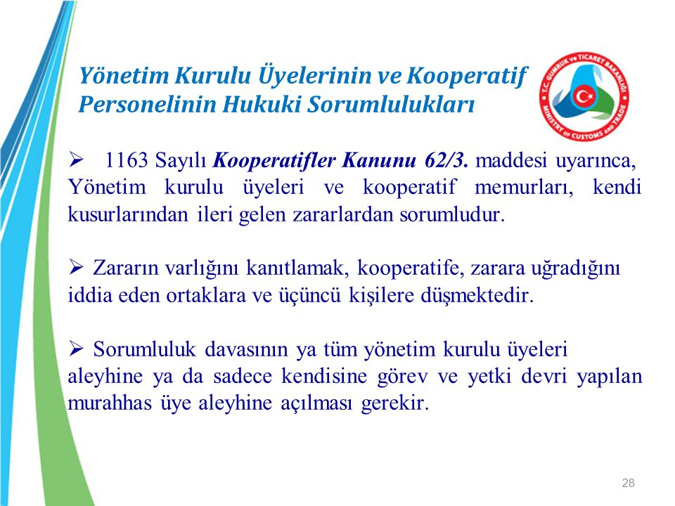 Yönetim Kurulu Üyelerinin ve Kooperatif Personelinin Hukuki Sorumlulukları  1163 Sayılı Kooperatifler Kanunu 62/3. maddesi uyarınca, Yönetim kurulu ü