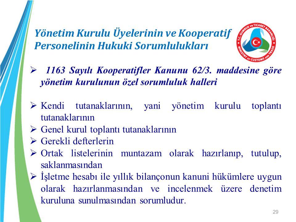 Yönetim Kurulu Üyelerinin ve Kooperatif Personelinin Hukuki Sorumlulukları  1163 Sayılı Kooperatifler Kanunu 62/3. maddesine göre yönetim kurulunun ö