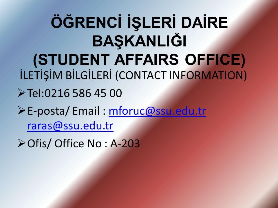 ÖĞRENCİ İŞLERİ DAİRE BAŞKANLIĞI (STUDENT AFFAIRS OFFICE) İLETİŞİM BİLGİLERİ (CONTACT INFORMATION)  Tel:0216 586 45 00  E-posta/ Email : mforuc@ssu.e