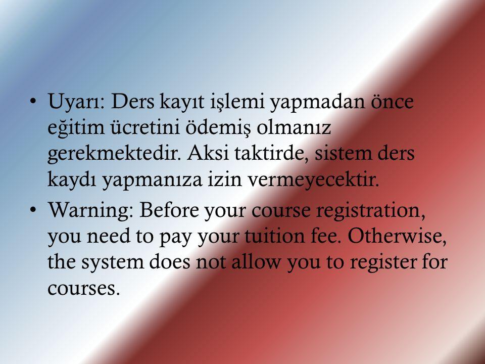 Uyarı: Ders kayıt i ş lemi yapmadan önce e ğ itim ücretini ödemi ş olmanız gerekmektedir.
