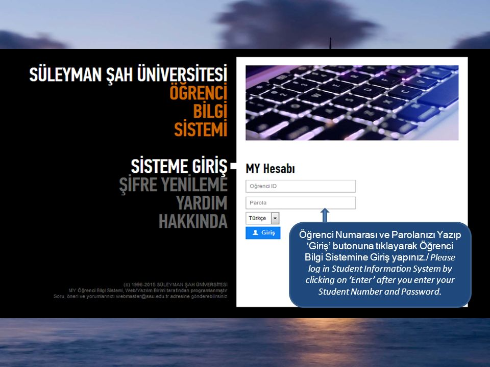 Öğrenci Numarası ve Parolanızı Yazıp 'Giriş' butonuna tıklayarak Öğrenci Bilgi Sistemine Giriş yapınız./ Please log in Student Information System by clicking on 'Enter' after you enter your Student Number and Password.