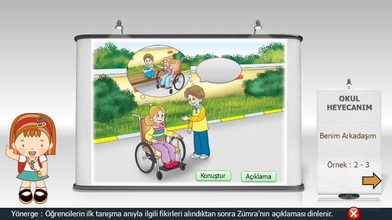 Örnek : 2 - 3 Yönerge : Öğrencilerin ilk tanışma anıyla ilgili fikirleri alındıktan sonra Zümra'nın açıklaması dinlenir.