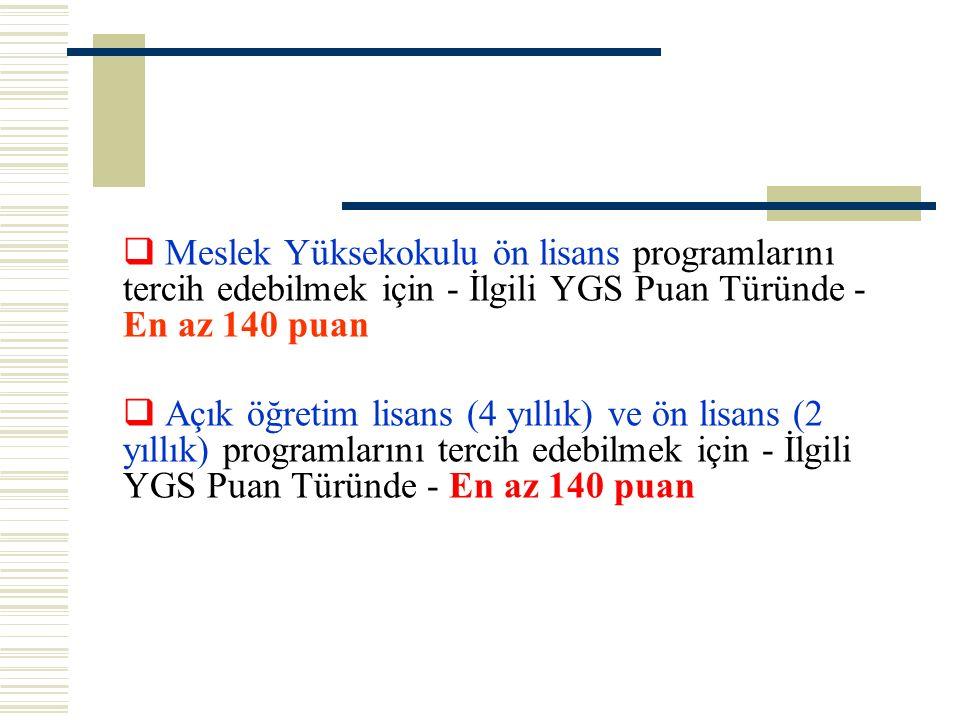  Meslek Yüksekokulu ön lisans programlarını tercih edebilmek için - İlgili YGS Puan Türünde - En az 140 puan  Açık öğretim lisans (4 yıllık) ve ön l