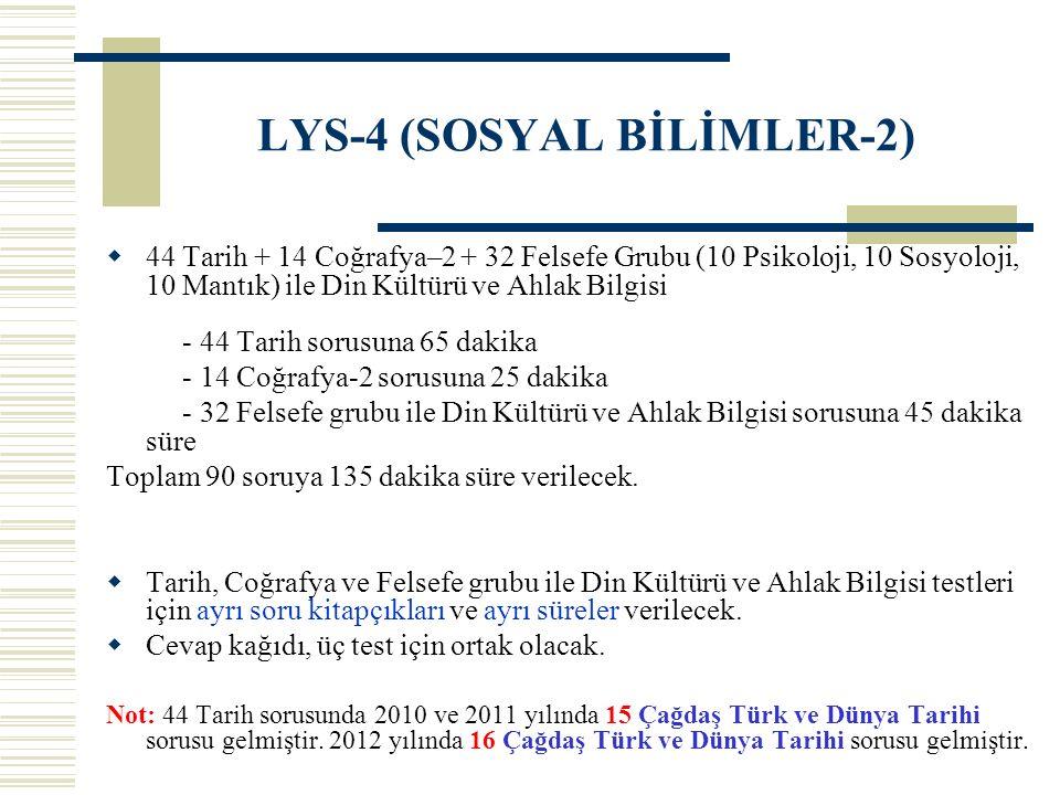 LYS-4 (SOSYAL BİLİMLER-2)  44 Tarih + 14 Coğrafya–2 + 32 Felsefe Grubu (10 Psikoloji, 10 Sosyoloji, 10 Mantık) ile Din Kültürü ve Ahlak Bilgisi - 44