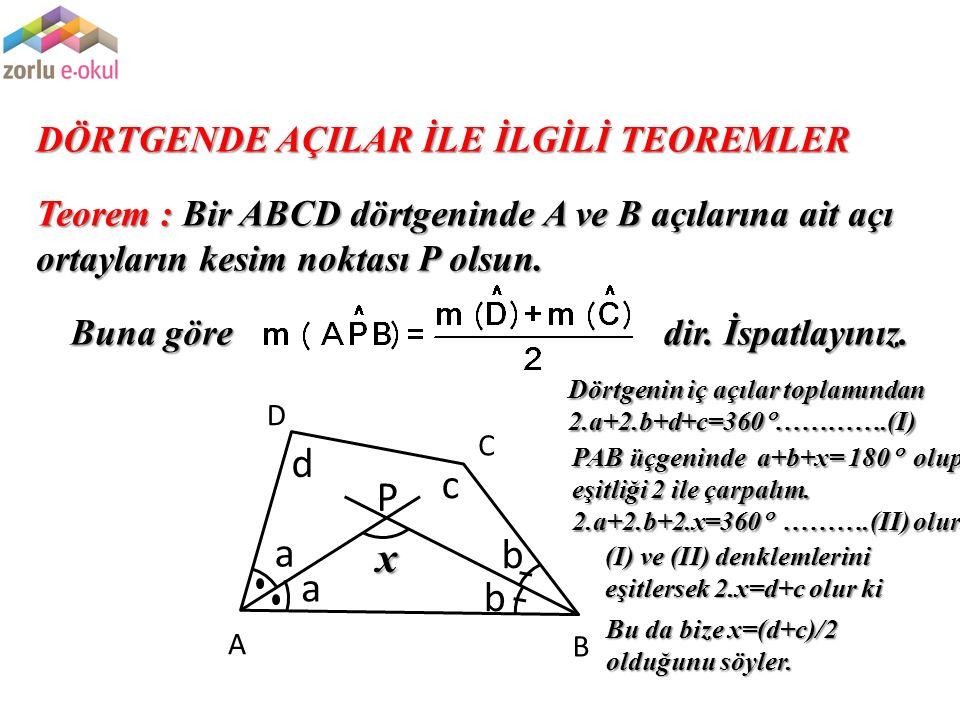 DÖRTGENDE AÇILAR İLE İLGİLİ TEOREMLER Teorem : Bir ABCD dörtgeninde A ve B açılarına ait açı ortayların kesim noktası P olsun. Buna göre A B C D dir.