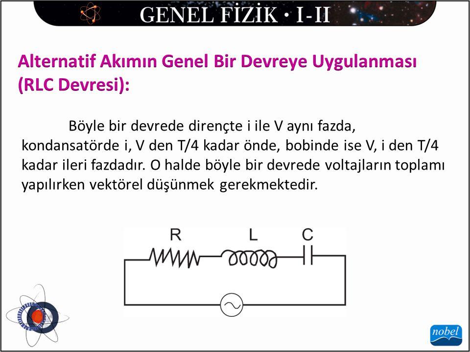 Böyle bir devrede dirençte i ile V aynı fazda, kondansatörde i, V den T/4 kadar önde, bobinde ise V, i den T/4 kadar ileri fazdadır.