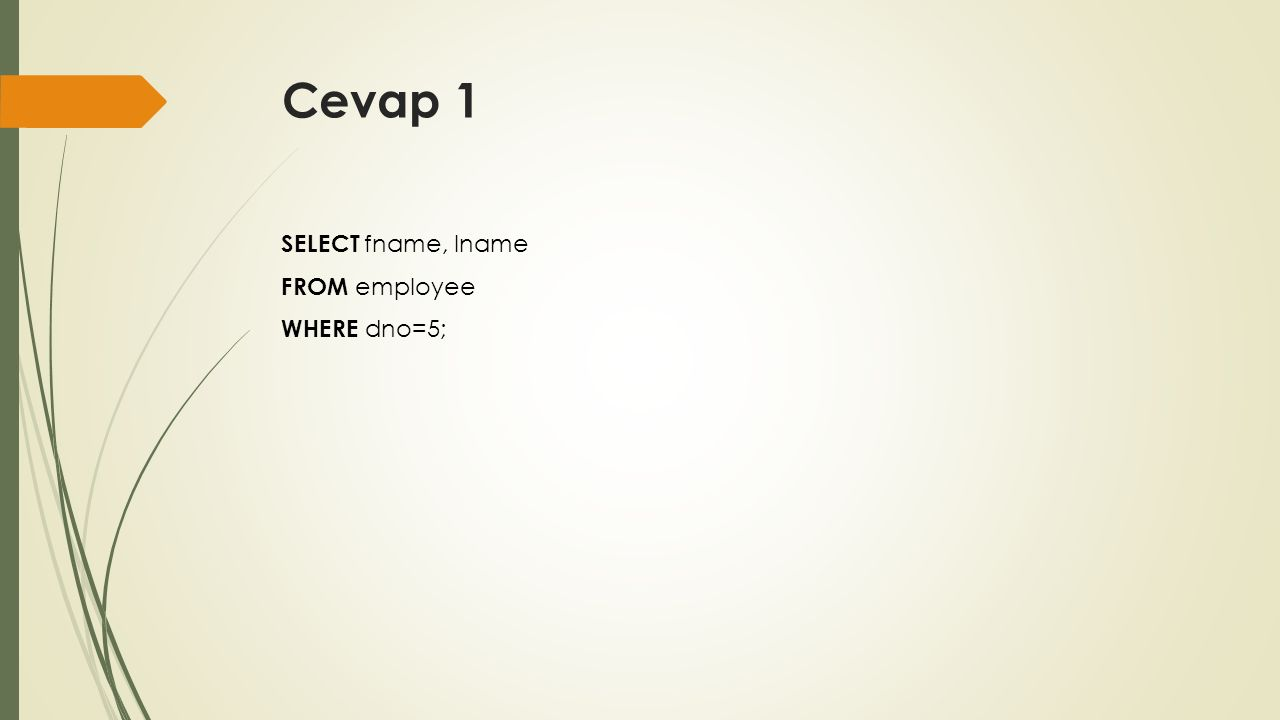 Cevap 1 SELECT fname, lname FROM employee WHERE dno=5;