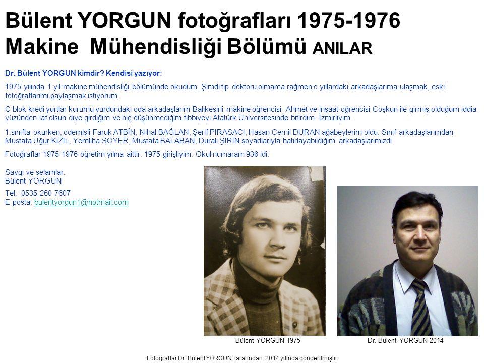 Fotoğraflar Dr. Bülent YORGUN tarafından 2014 yılında gönderilmiştir