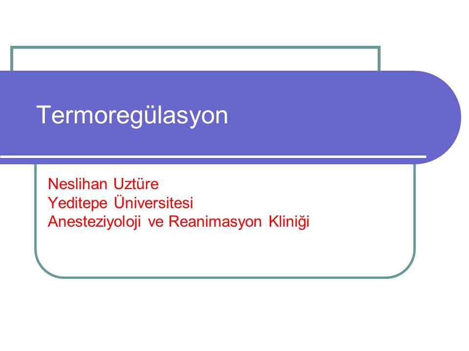 Termoregülasyon Neslihan Uztüre Yeditepe Üniversitesi Anesteziyoloji ve Reanimasyon Kliniği