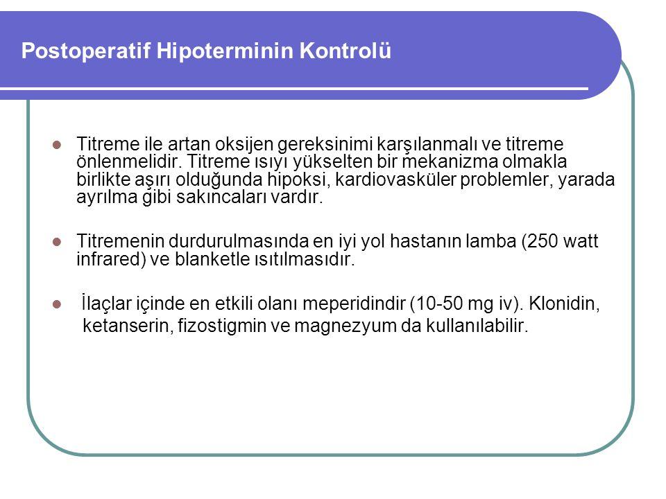 Postoperatif Hipoterminin Kontrolü Titreme ile artan oksijen gereksinimi karşılanmalı ve titreme önlenmelidir.