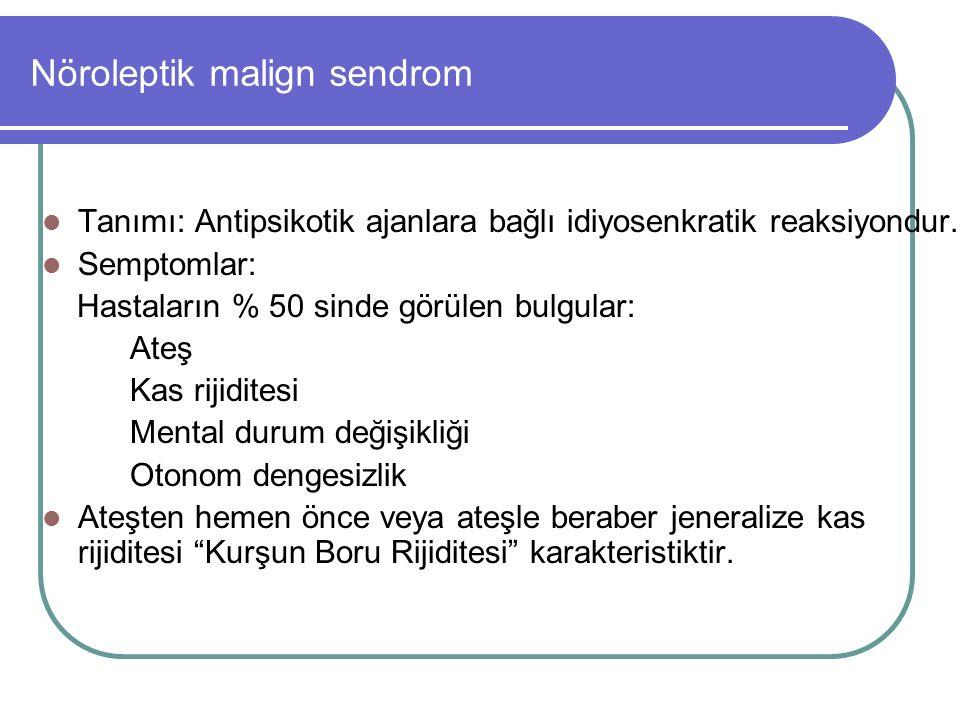 Nöroleptik malign sendrom Tanımı: Antipsikotik ajanlara bağlı idiyosenkratik reaksiyondur.