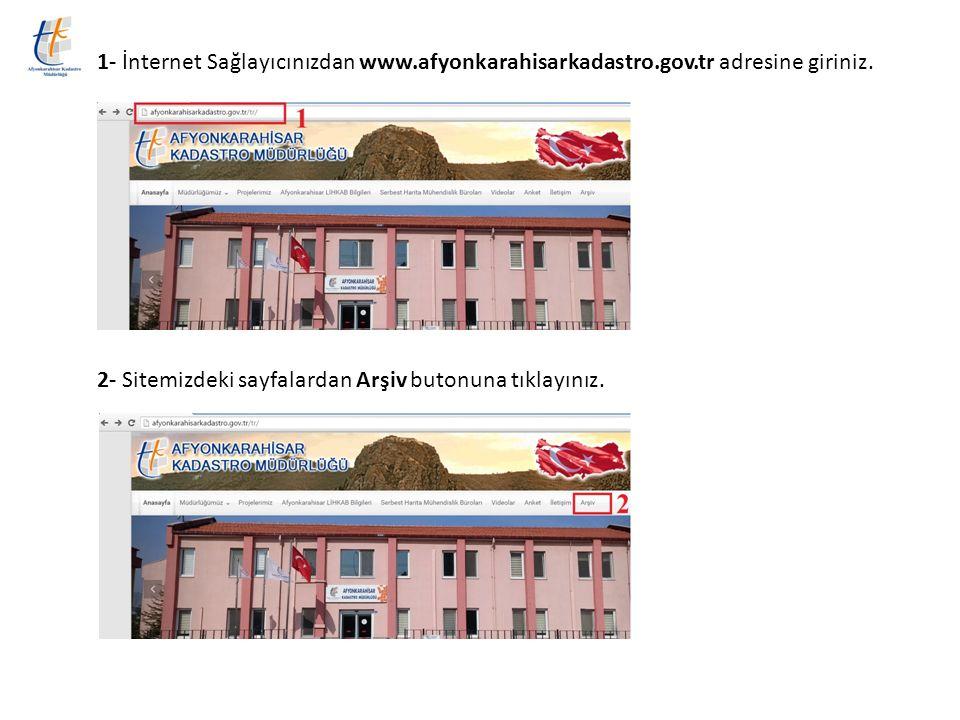 1- İnternet Sağlayıcınızdan www.afyonkarahisarkadastro.gov.tr adresine giriniz. 2- Sitemizdeki sayfalardan Arşiv butonuna tıklayınız.