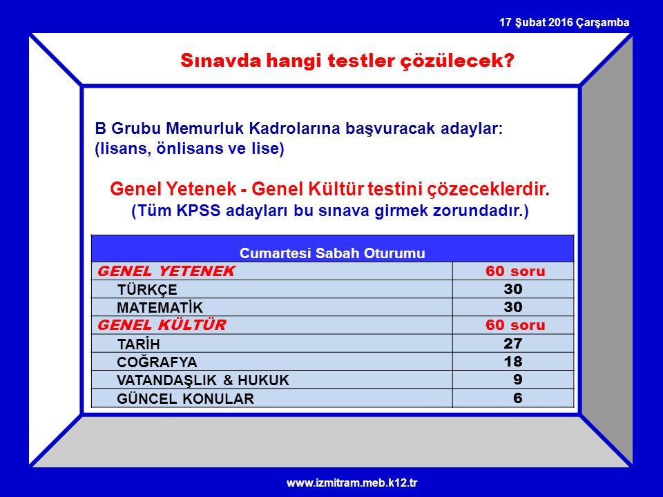 17 Şubat 2016 Çarşamba Sınavda hangi testler çözülecek? B Grubu Memurluk Kadrolarına başvuracak adaylar: (lisans, önlisans ve lise) Genel Yetenek - Ge