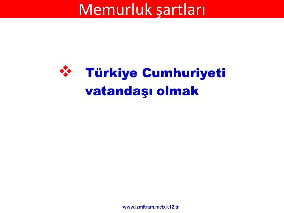Memurluk şartları  Türkiye Cumhuriyeti vatandaşı olmak www.izmitram.meb.k12.tr