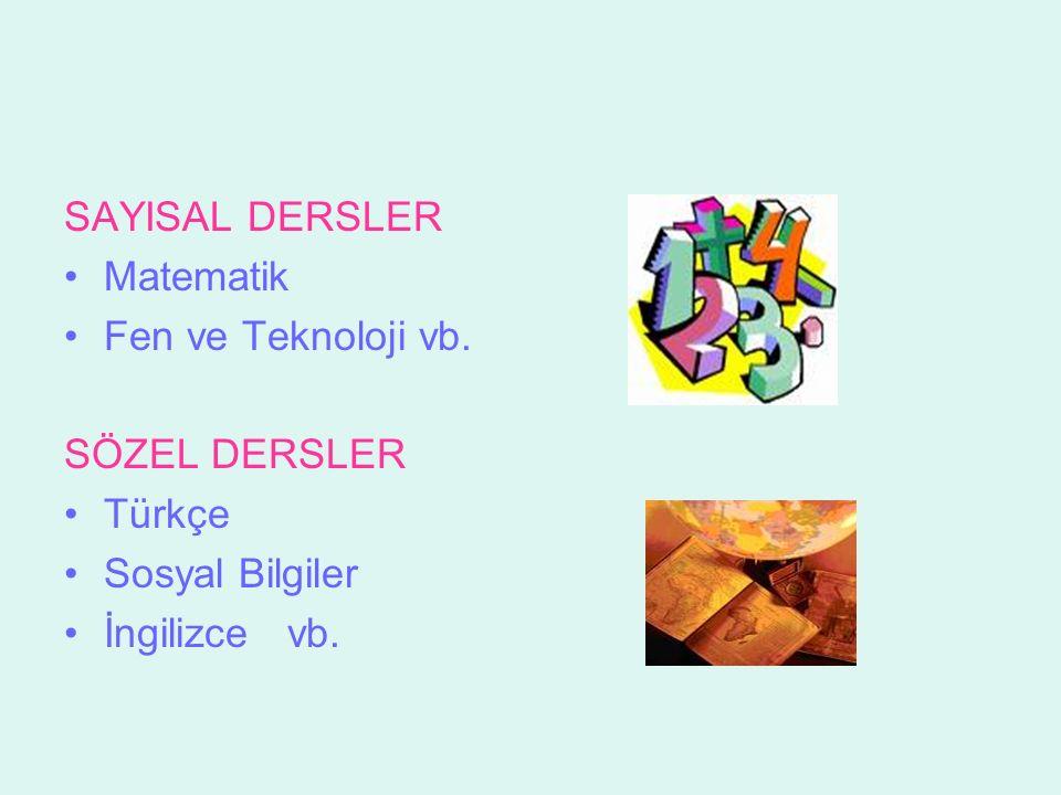 SAYISAL DERSLER Matematik Fen ve Teknoloji vb. SÖZEL DERSLER Türkçe Sosyal Bilgiler İngilizce vb.