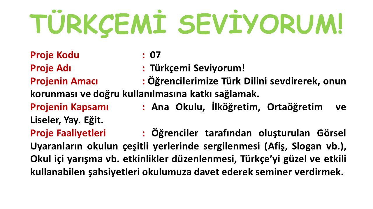 TÜRKÇEMİ SEVİYORUM! Proje Kodu: 07 Proje Adı: Türkçemi Seviyorum! Projenin Amacı: Öğrencilerimize Türk Dilini sevdirerek, onun korunması ve doğru kull