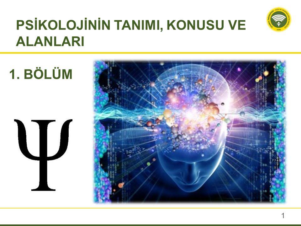 PSİKOLOJİNİN TANIMI, KONUSU VE ALANLARI 1. BÖLÜM 1