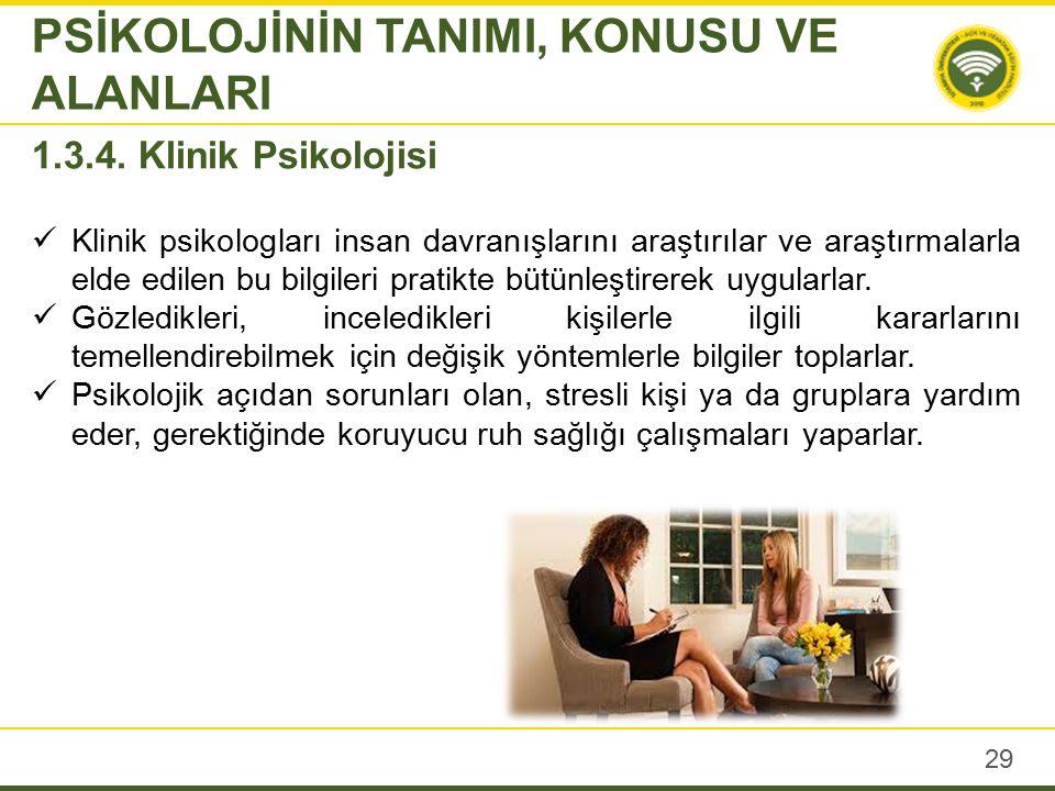29 PSİKOLOJİNİN TANIMI, KONUSU VE ALANLARI 1.3.4.