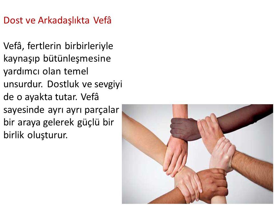Dost ve Arkadaşlıkta Vefâ Vefâ, fertlerin birbirleriyle kaynaşıp bütünleşmesine yardımcı olan temel unsurdur. Dostluk ve sevgiyi de o ayakta tutar. Ve