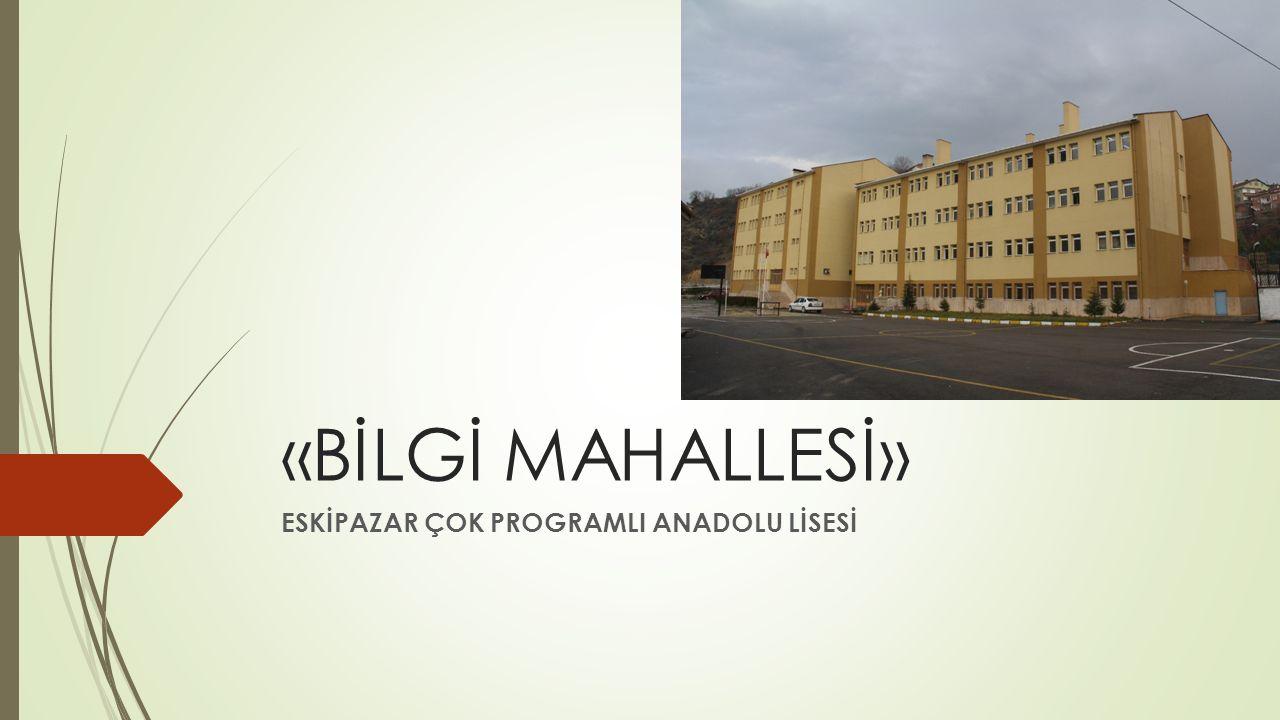  Projenin Adı : Bilgi Mahallesi  Proje Sorumlusu: Osman SARAÇOĞLU  Proje Danışmanı: Özlem EKİCİ KIZILIRMAK  Uygulama Alanı ve Yeri: Eskipazar Çok Programlı Anadolu Lisesi, Eskipazar / KARABÜK