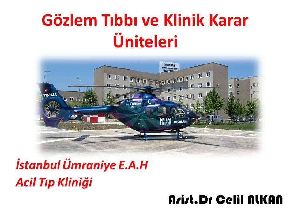 Gözlem Tıbbı ve Klinik Karar Üniteleri İstanbul Ümraniye E.A.H Acil Tıp Kliniği Asist.Dr Celil ALKAN