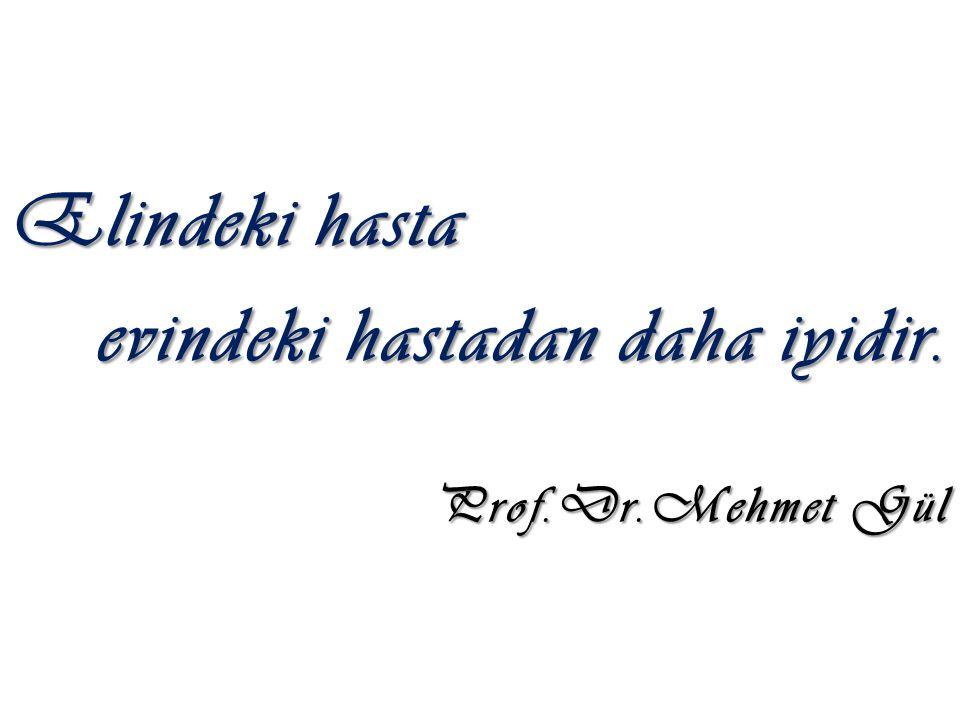 Elindeki hasta evindeki hastadan daha iyidir. Prof.Dr.Mehmet Gül