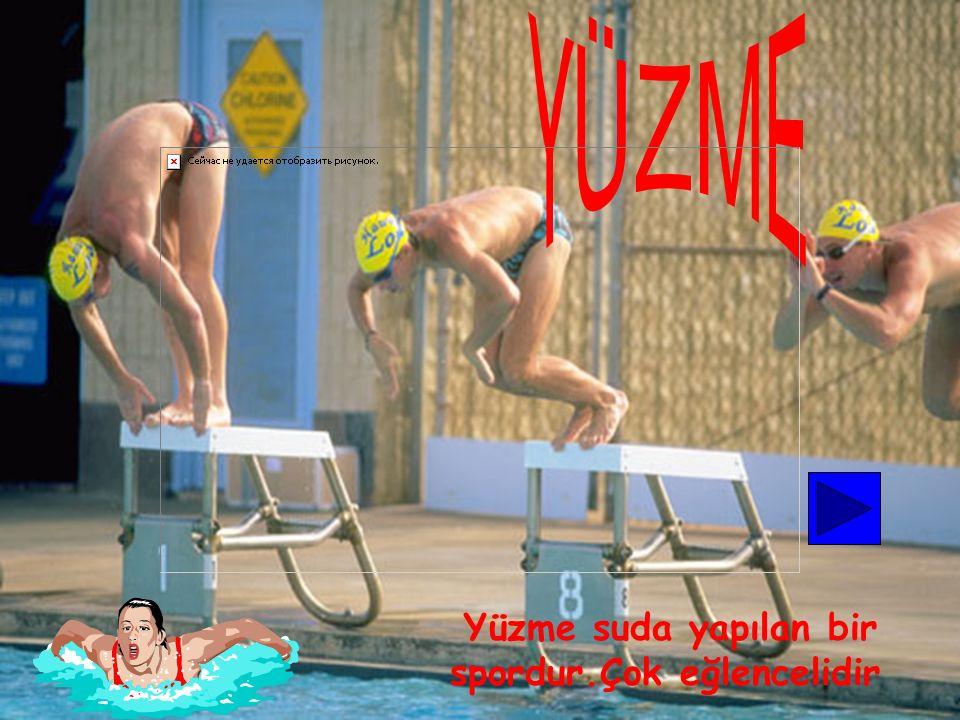 Yüzme suda yapılan bir spordur.Çok eğlencelidir